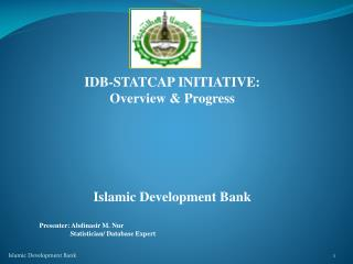 IDB-STATCAP INITIATIVE: Overview & Progress Islamic Development Bank Presenter: Abdinasir M. Nur