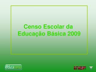 Censo Escolar da  Educação Básica 2009