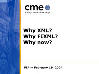 Why XML?   Why FIXML? Why now?