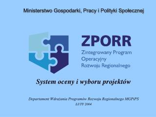 System oceny i wyboru projektów Departament Wdrażania Programów Rozwoju Regionalnego MGPiPS