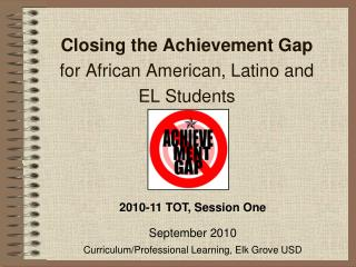 Closing the Achievement Gap for African American, Latino and     EL Students