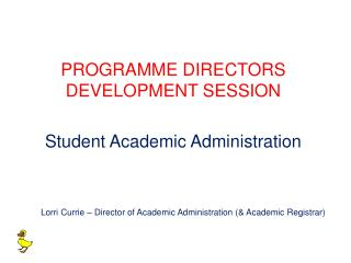 PROGRAMME DIRECTORS DEVELOPMENT SESSION Student Academic Administration