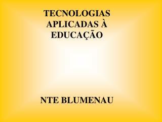 TECNOLOGIAS APLICADAS À EDUCAÇÃO NTE BLUMENAU