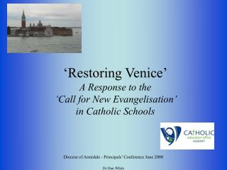 'Restoring Venice' A Response to the  'Call for New Evangelisation'  in Catholic Schools