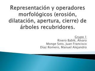 Grupo 1 Rivero  Bablé , Álvaro Monge Soto, Juan Francisco Díaz Romero, Manuel Alejandro