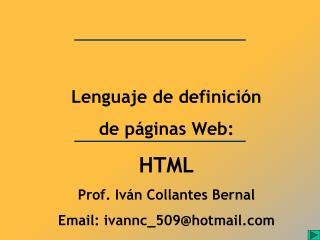 Lenguaje de definición  de páginas Web: HTML Prof. Iván Collantes Bernal