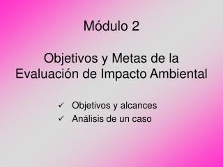 Módulo 2 Objetivos y Metas de la Evaluación de Impacto Ambiental