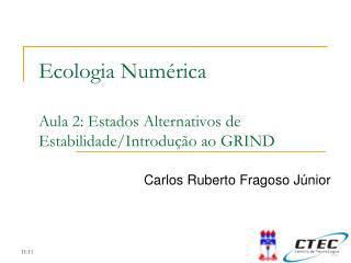 Ecologia Numérica Aula 2: Estados Alternativos de Estabilidade/Introdução ao GRIND