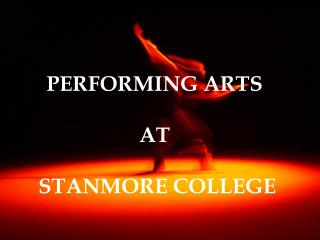 PERFORMING ARTS AT  STANMORE COLLEGE