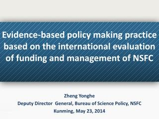 Zheng Yonghe Deputy Director  General, Bureau of Science Policy, NSFC Kunming, May 23, 2014