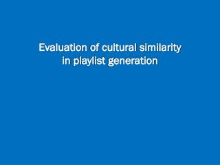 Evaluation of  cultural similarity in playlist generation