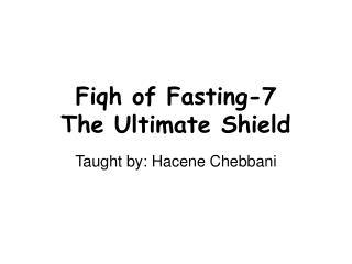Fiqh of Fasting-7 The Ultimate Shield