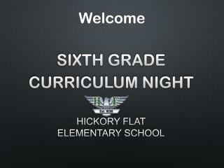 Sixth Grade  Curriculum Night Hickory  Flat Elementary School