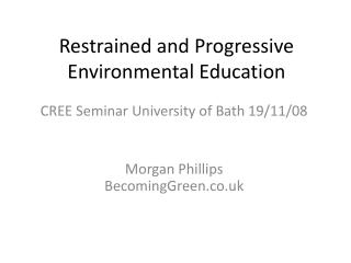 Restrained and Progressive Environmental Education