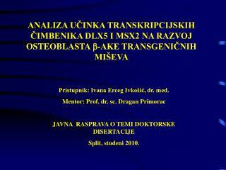 Pristupnik: Ivana Erceg Ivkošić, dr. med.  Mentor: Prof. dr. sc. Dragan Primorac