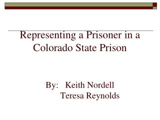 Representing a Prisoner in a Colorado State Prison   By:   Keith Nordell          Teresa Reynolds