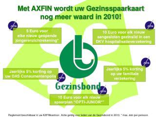Met AXFIN wordt uw Gezinsspaarkaart nog meer waard in 2010!