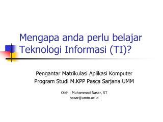Mengapa anda perlu belajar Teknologi Informasi (TI)?
