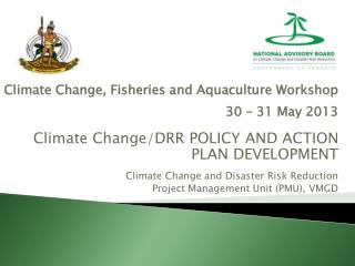 Climate Change, Fisheries and Aquaculture Workshop 30 – 31 May 2013