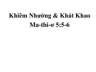 Khiêm Nhường & Khát Khao Ma-thi-ơ 5:5-6