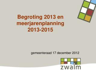 Begroting 2013 en meerjarenplanning  2013-2015