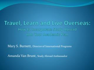 Travel, Learn and Live Overseas:  How to Incorporate Study Abroad  Into Your Academic Plan