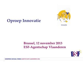 Oproep Innovatie Brussel, 12 november 2013 ESF-Agentschap Vlaanderen