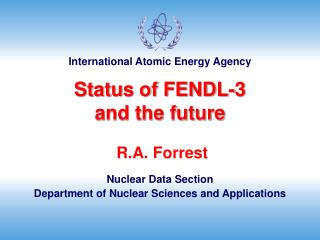 R.A. Forrest Nuclear Data Section Department of Nuclear Sciences and Applications