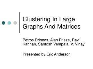 Clustering In Large Graphs And Matrices