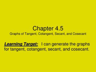 Chapter 4.5 Graphs of Tangent, Cotangent, Secant, and Cosecant
