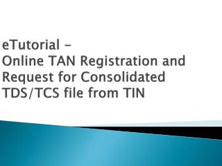 eTutorial  - Online TAN Registration and Request for Consolidated TDS/TCS file from TIN