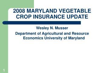 2008 MARYLAND VEGETABLE  CROP  INSURANCE  UPDATE