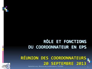 Rôle et fonctions du Coordonnateur en EPS Réunion des coordonnateurs 20  Septembre  2013