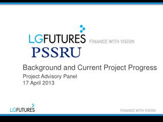 Background and Current Project Progress Project Advisory Panel 17 April 2013