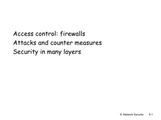 Access control: firewalls Attacks and counter measures Security in many layers
