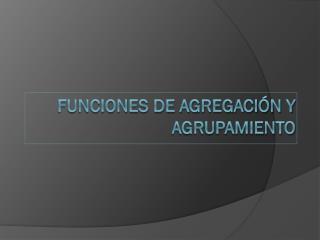 Funciones de agregaci�n y agrupamiento