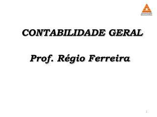 CONTABILIDADE GERAL Prof. Régio Ferreira