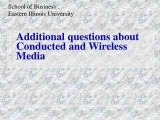 Additional questions about Conducted and Wireless Media