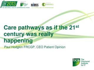 Care pathways as if the 21 st  century was really happening
