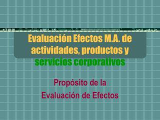 Evaluación Efectos M.A. de  actividades, productos y  servicios corporativos