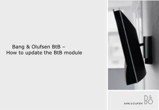 Bang &  Olufsen BtB  – How to update the  BtB  module