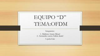 "EQUIPO ""D""  TEMA:OFDM"