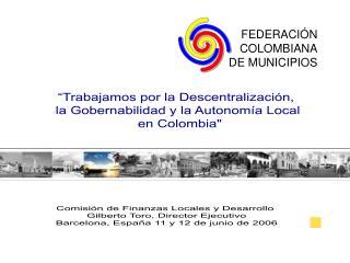 """""""Trabajamos por la Descentralización,  la Gobernabilidad y la Autonomía Local  en Colombia"""