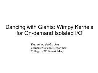 Dancing with Giants: Wimpy Kernels for On-demand Isolated I/O