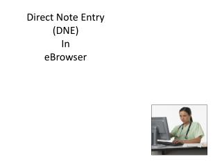 Direct Note Entry  (DNE) In eBrowser