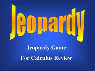 Jeopardy  Game For Calculus Review