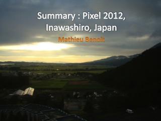 Summary  : Pixel 2012,  Inawashiro ,  Japan
