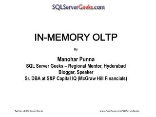 IN-MEMORY OLTP By Manohar Punna SQL Server  Geeks – Regional Mentor, Hyderabad  Blogger, Speaker