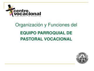 Organización y Funciones del EQUIPO PARROQUIAL DE PASTORAL VOCACIONAL