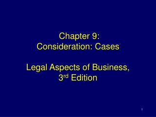 Chapter 9:  Consideration: Cases Legal Aspects of Business,  3 rd  Edition